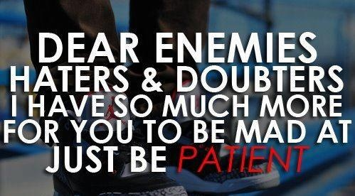 Dear enemies....: Sayings, Hate, Quotes, Dear Enemies, Truth, Motivation, Funny, Be Patient