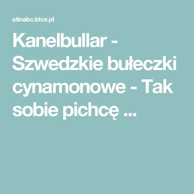 Kanelbullar - Szwedzkie bułeczki cynamonowe - Tak sobie pichcę ...