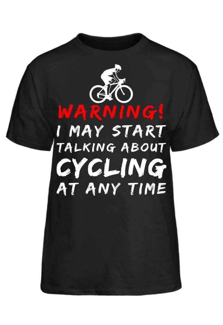 Warning I May Start Talking About Cycling At Any Time T-Shirt