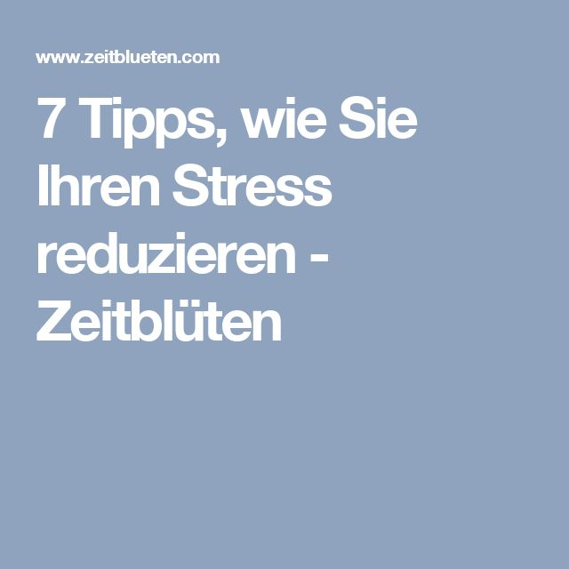7 Tipps, wie Sie Ihren Stress reduzieren - Zeitblüten