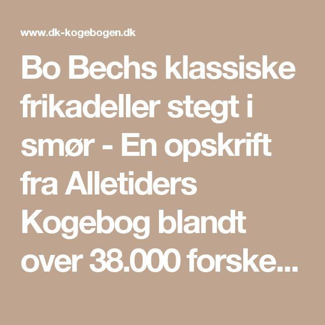 Bo Bechs klassiske frikadeller stegt i smør - En opskrift fra Alletiders Kogebog blandt over 38.000 forskellige opskrifter på