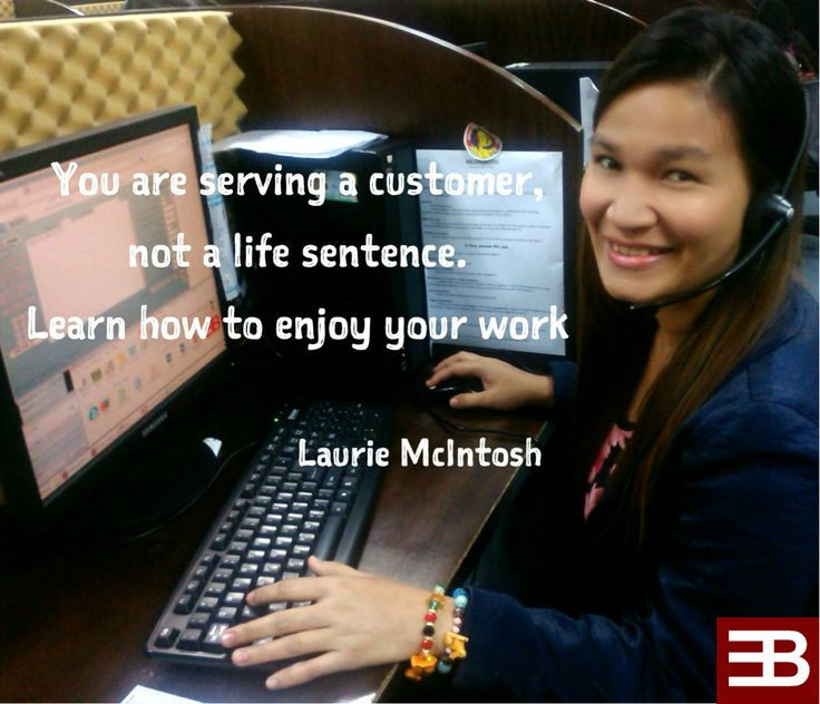 You are serving a customer, not a life sentence. Learn how to enjoy your work -Laurie McIntosh  #CustServ #CustExp #Quote #BPO #CallCenter #Outsourcing