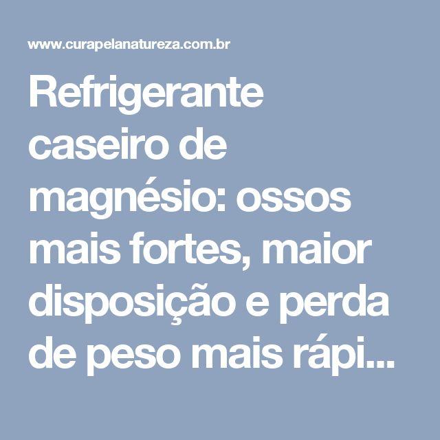 Refrigerante caseiro de magnésio: ossos mais fortes, maior disposição e perda de peso mais rápida! | Cura pela Natureza