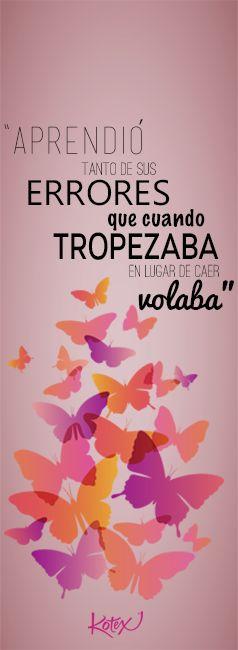 Nuestros errores no son obstáculos, son escalones que llevan a la cima :) #Frases #Exito #Kotex www.kotex.mx