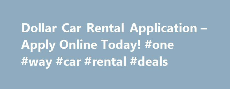 Dollar Car Rental Application – Apply Online Today! #one #way #car #rental #deals http://rentals.remmont.com/dollar-car-rental-application-apply-online-today-one-way-car-rental-deals/  #dollar rentals # Dollar Car Rental Application January 15th, 2012 by windjc Dollar Car Rental Application Apply Online At Dollar Car Rental Today Dollar Car Rental Jobs Available  Dollar Car Rental jobs include Valet Cashier, Customer Service Representative, Rental Sales Agent, Service Agent, Courtesy Bus…