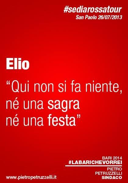 """#sediarossatour San Paolo 26/07/2013 - Elio dice """"Qui non si fa niente, né una sagra né una festa"""" #labarichevorrei http://ht.ly/rxGZO"""