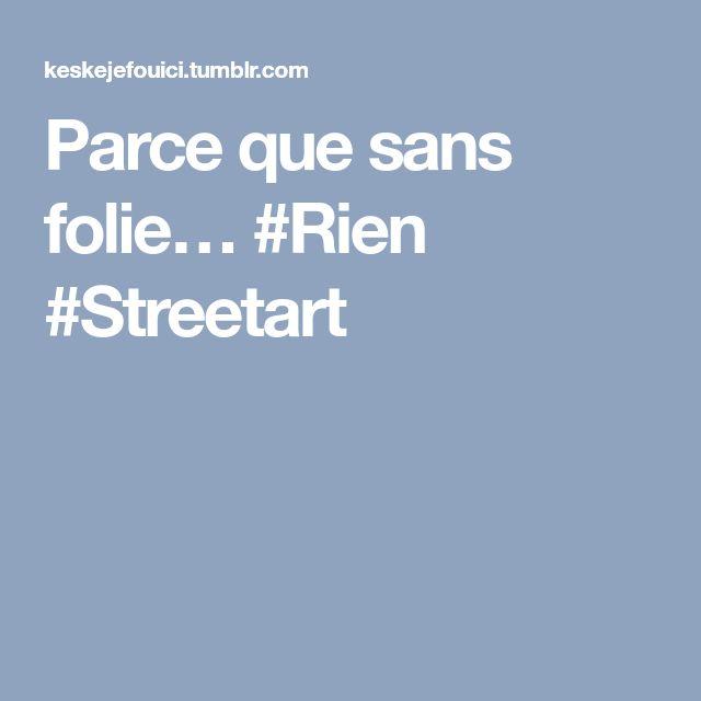 Parce que sans folie… #Rien #Streetart