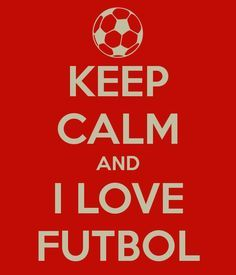 KEEP CALM AND I LOVE FÚTBOL.