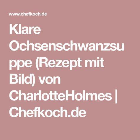 Klare Ochsenschwanzsuppe (Rezept mit Bild) von CharlotteHolmes   Chefkoch.de