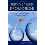 Survive Your Promotion! The 90 Day Success Plan for New Managers (Paperback)By Katy Tynan