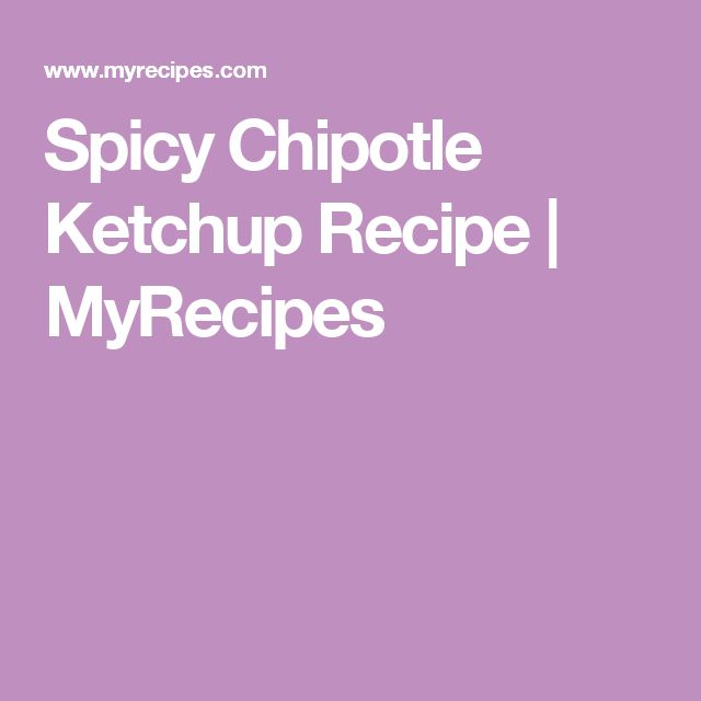 Spicy Chipotle Ketchup Recipe | MyRecipes