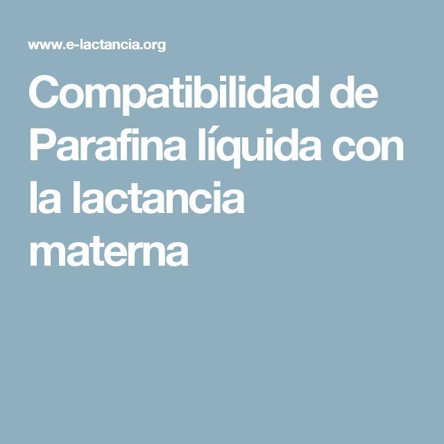 Compatibilidad de Parafina líquida con la lactancia materna