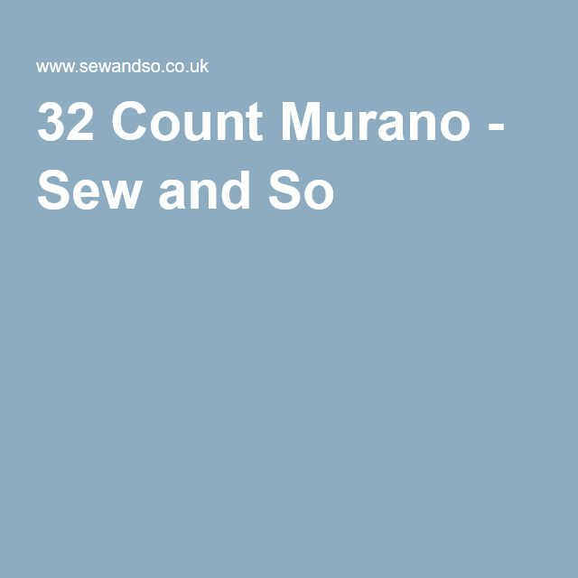 32 Count Murano - Sew and So