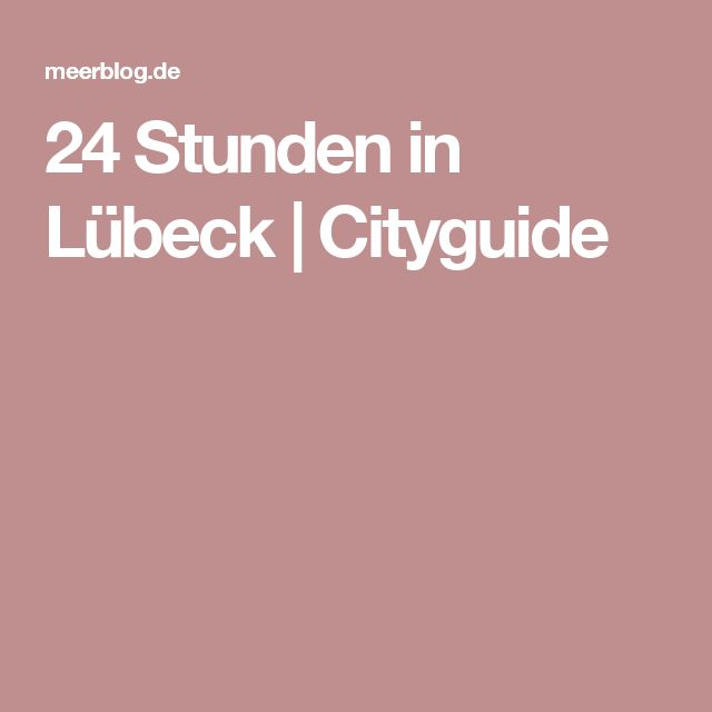24 Stunden in Lübeck | Cityguide
