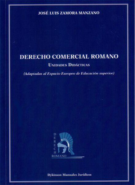 Derecho comercial romano : unidades didácticas : (adaptadas al Espacio Europeo de Educación Superior) / José Luis Zamora Manzano