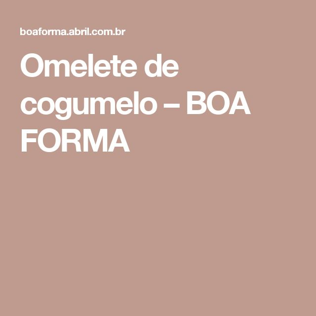 Omelete de cogumelo – BOA FORMA