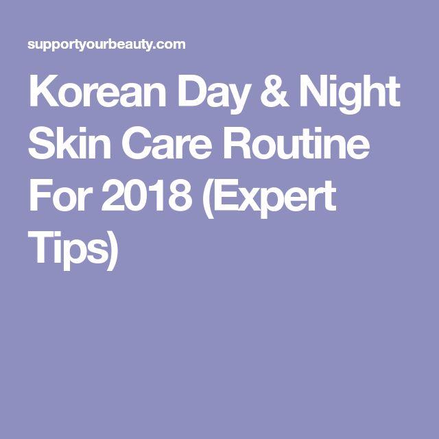 Korean Day & Night Skin Care Routine For 2018 (Expert Tips)