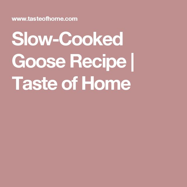 Slow-Cooked Goose Recipe   Taste of Home