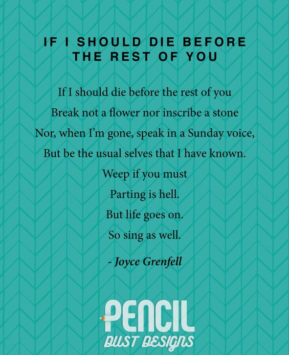 If I Should Die Before The Rest Of You. A collection of non-religious funeral poems that help soothe our grieving hearts. Curated by Pencil Dust Designs, creators of personalised, uplifting, and memorable order of service booklets.