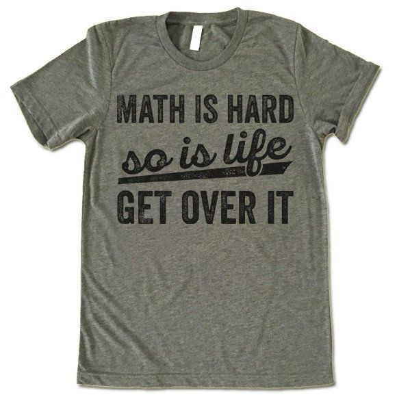 Math Is Hard So Is Life Get Over It Shirt. The listing is for one short-sleeve UNISEX crewneck t-shirt with 'Math Is Hard So Is Life Get Over It' design. Please refer to the size chart below (laying f