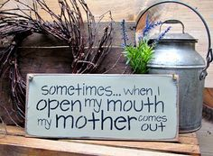 Sometimes When I Open My Mother My Mother Comes Out, Wooden Mom Sign