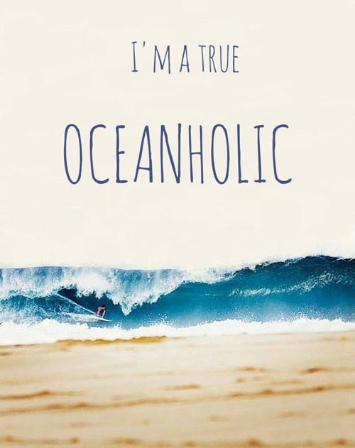I'm a true oceanholic! click on this image to see the biggest selection of ocean quotes!