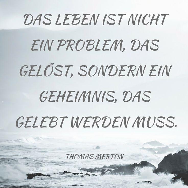Das Leben ist nicht ein Problem, das gelöst, sondern ein Geheimnis, das gelebt werden muss. - Thomas Merton