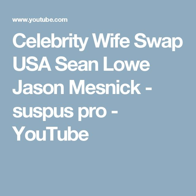 Celebrity Wife Swap USA Sean Lowe Jason Mesnick  - suspus pro - YouTube
