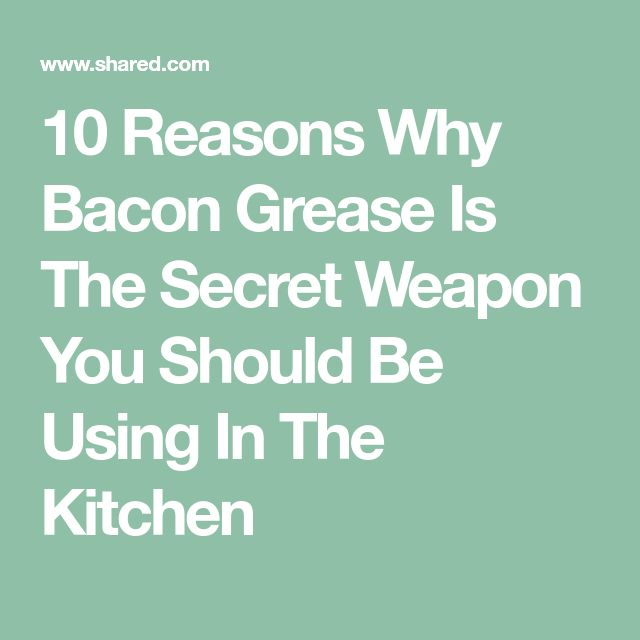 10 Reasons Why Bacon Grease Is The Secret Weapon You Should Be Using In The Kitchen