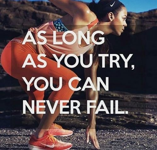 As Long As You Try. You Can Never Fail.
