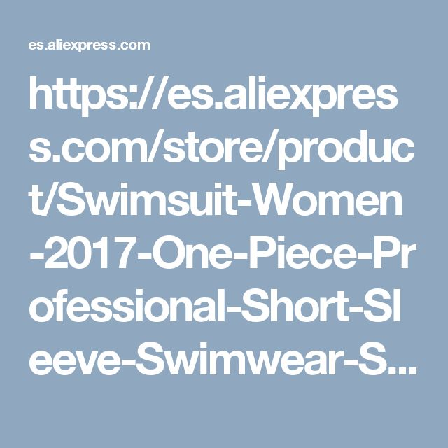 https://es.aliexpress.com/store/product/Swimsuit-Women-2017-One-Piece-Professional-Short-Sleeve-Swimwear-Sports-Racing-Competition-Full-Brief-Knee-Bathing/1951683_32794501739.html