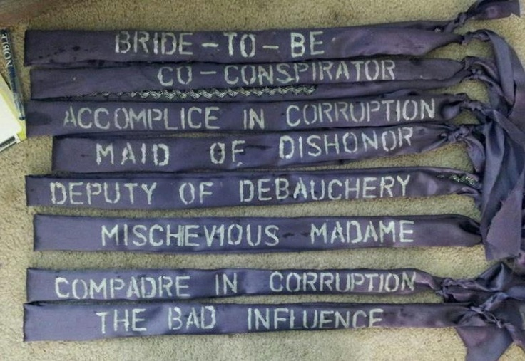 Bachelorette party sashes.  We (or you) can vote who gets which!  different colors for sure but fun idea