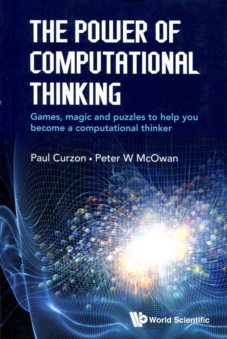 The power of computational thinking: Games, magic and puzles to help you become a computational thinker / Paul Curzon, Peter W. McOwan Ver localización en la Biblioteca de la ULL: http://absysnet.bbtk.ull.es/cgi-bin/abnetopac?TITN=564457