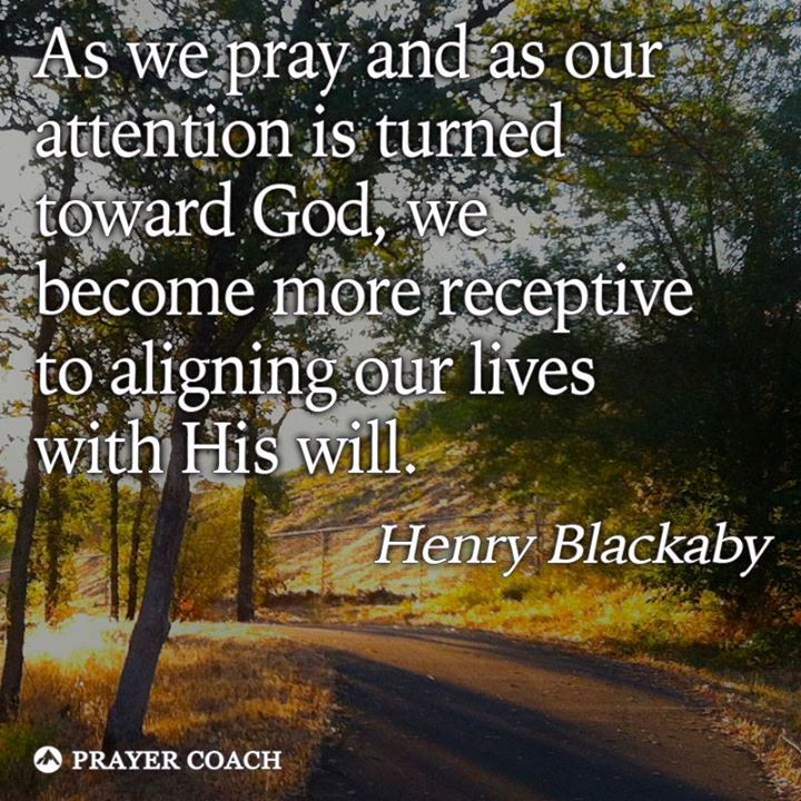 Alignment comes through prayer.  Henry Blackaby