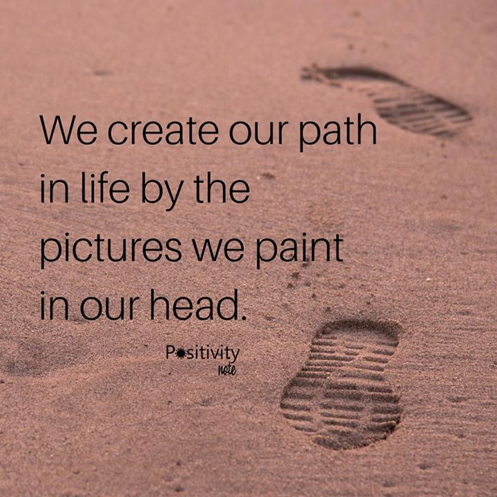 Life Path Quote: We Create Our Path In Life By The Pictures We Paint In Our