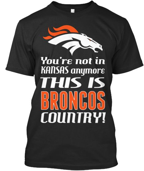 You're not in Kansas anymore... This is BRONCOS COUNTRY! A must have for any fan, available as any combination of city/state/team, just ask    For more NFLBroncos  http://teespring.com/stores/nfl-licensed-broncos   To follow or message us on Facebook  https://www.facebook.com/NFL-Licensed-Apparel-1678707412351375/?ref=tn_tnmn