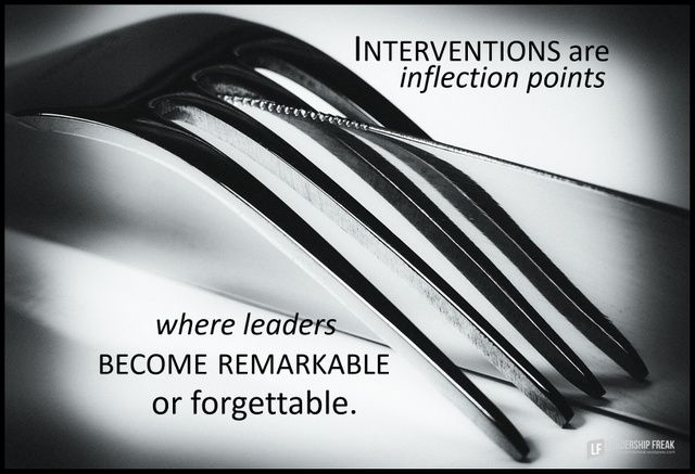 interventions are inflection points where leaders become remarkable or forgettable.png