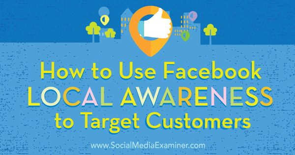 How to Use Facebook Local Awareness Ads to Target Customers : Social Media Examiner #facebook