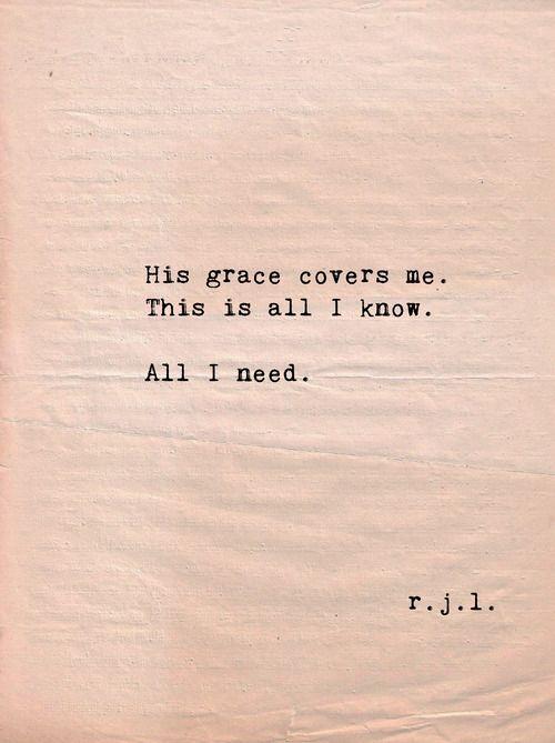 Sua graça me cobre. Isso é tudo que eu sei tudo que eu preciso.