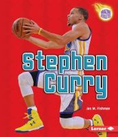 """""""Stephen Curry"""" by Jon Fishman. """"Presents the life, work, and popularity of Stephen Curry, a professional basketball point guard who helped the Golden State Warriors win the NBA championship."""""""