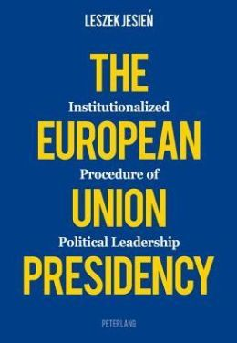 The European Union Presidency: Institutionalized Procedure of Political Leadership