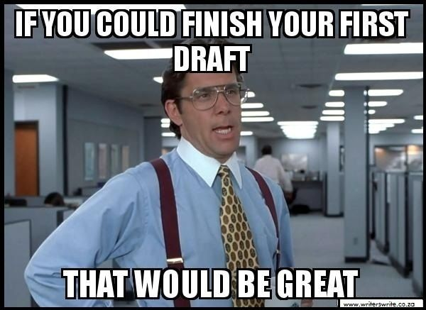 """""""If you could just finish your first draft, that would be great."""" Lol! #writing #officespace #humor"""