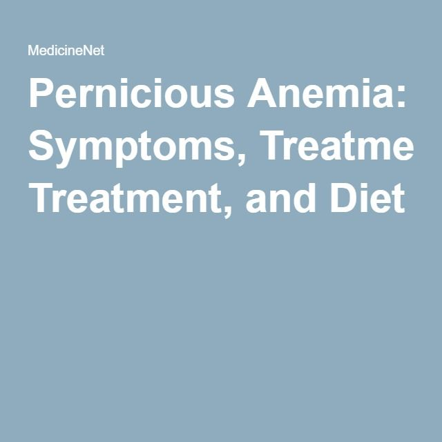 Pernicious Anemia: Symptoms, Treatment, and Diet