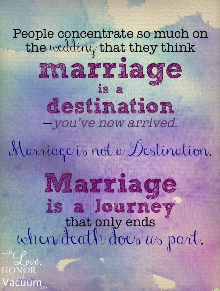 Marriage is a journey--not the destination.