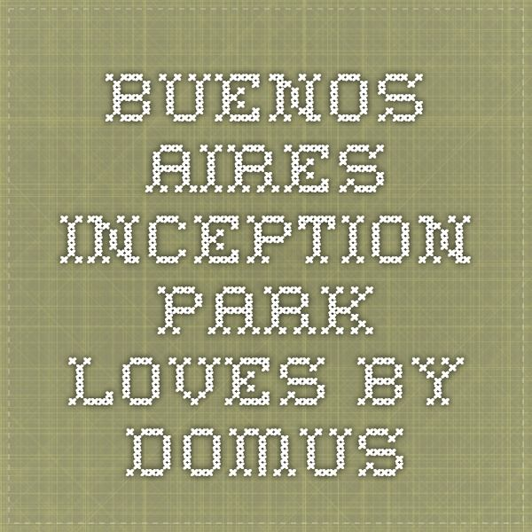 Buenos Aires - Inception Park - Loves by Domus