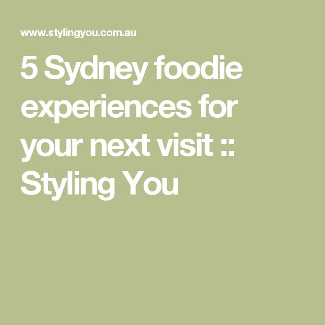 5 Sydney foodie experiences for your next visit :: Styling You