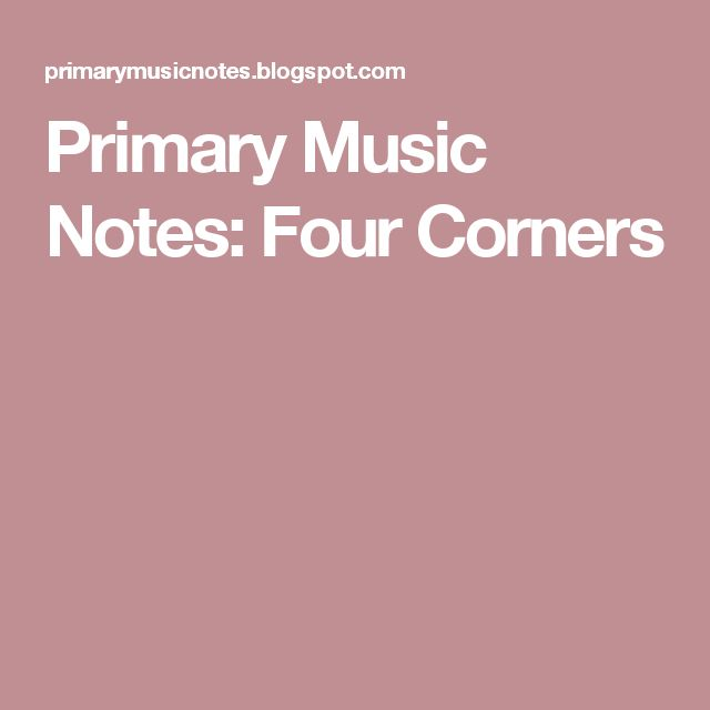 Primary Music Notes: Four Corners
