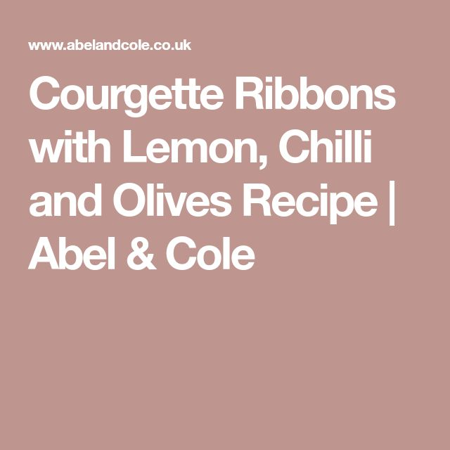 Courgette Ribbons with Lemon, Chilli and Olives Recipe | Abel & Cole
