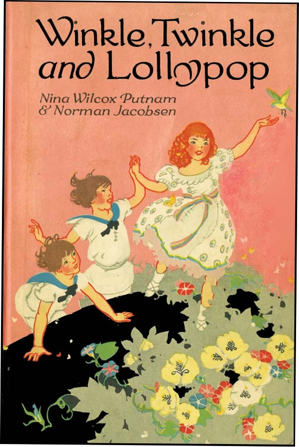 winkle twinkle u0026 lollypop by nina wilcox putnam and norman jacobsen illustrated by katherine