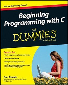 Beginning Programming with C For Dummies 1st Edition by Dan Gookin (Author)